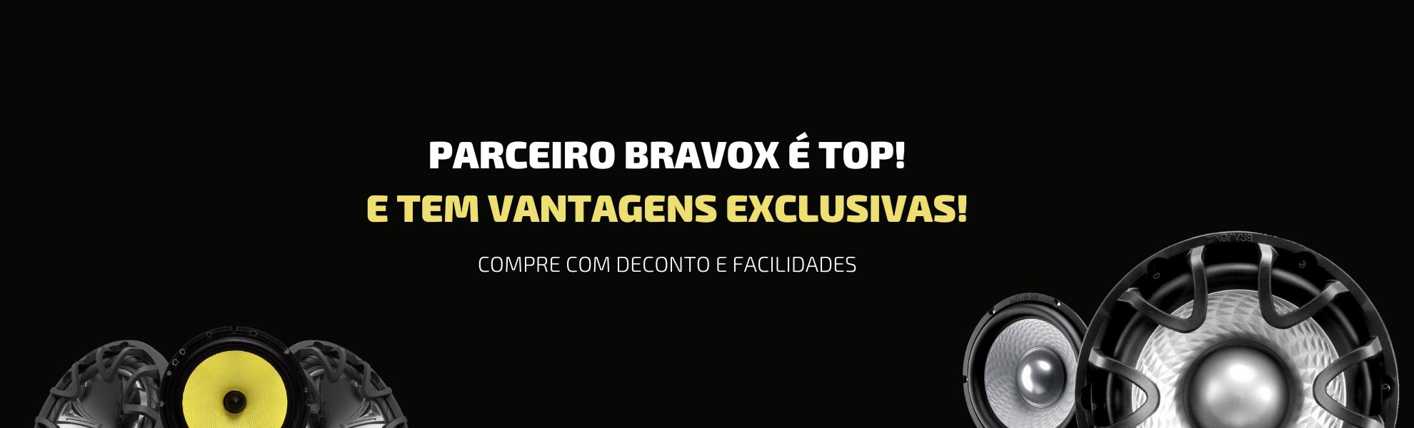 Parceiro Bravox é top! E tem vantagens exclusivas!